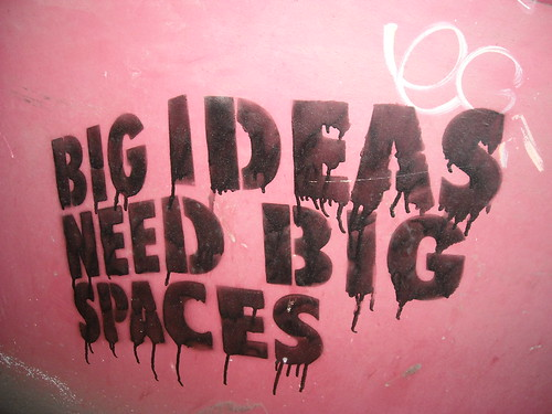 Big ideas need big spaces