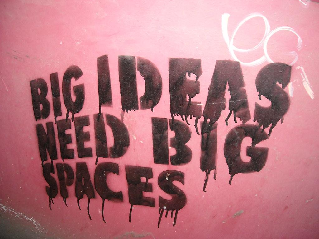Big Ideas Need Big Spaces