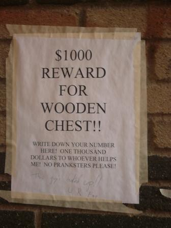 $1000 REWARD FOR WOODEN CHEST!! WRITE DOWN YOUR NUMBER HERE! ONE THOUSAND DOLLARS TO WHOEVER HELPS ME! NO PRANKSTERS PLEASE!