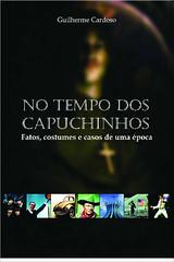 No Tempo dos Capuchinhos - Guilherme Cardoso
