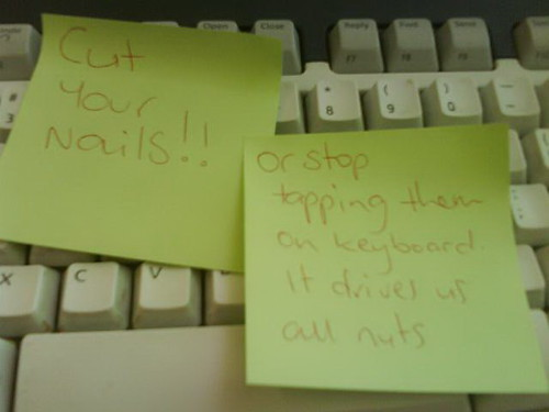 Cut your nails!!! Or stop tapping them on keyboard. It drives us all nuts.
