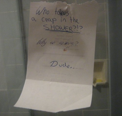 Who takes a crap in the SHOWER?!? (Why so serious?) Dude...