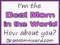 I'm the Best Mom in the World - How about you? - BestMomAward.com