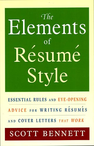 The Elements of Resume Style: essential rules and eye-opening advice for writing résumés and cover letters that work