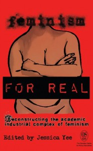 Cover of Feminism FOR REAL: Deconstructing the academic industrial complex of feminism edited by Jessica Yee. The cover is bright red and shows a naked woman's torso, with her arms folded across her stomach.