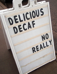 Delicious decaf... no really