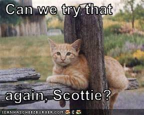 try again Scotty