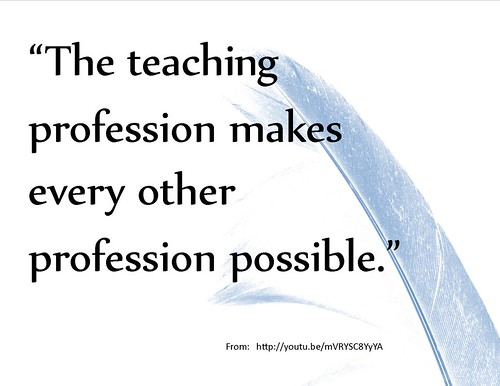 "Quotation:  ""The teaching profession mak by Ken Whytock, on Flickr"