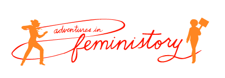 Adventures in Feministory logo--red scripty text with a silhouette of a woman holding a protest sign and a woman holding a lasso on either side