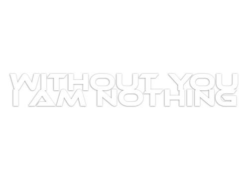 without u im nothing