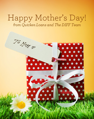 Quicken Loans DIFF blog wishes you a Happy Mother's Day!