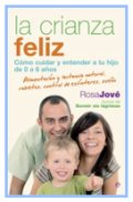 LA CRIANZA FELIZ, Ed. La Esfera. Rosa Jové (Cómo cuidar y entender a tu hijo de 0 a 6 años). Mi opinión: Un libro excepcional que aborda multitud de áreas imprescindibles para los nuevos (y no nuevos) padres. Explicado con sencillez, con ejemplos y conocimiento. Fantástico y esencial.