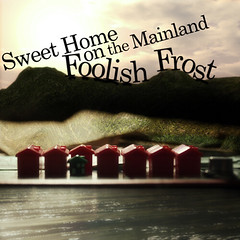 Foolish Frost - Sweet Home on the Mainland