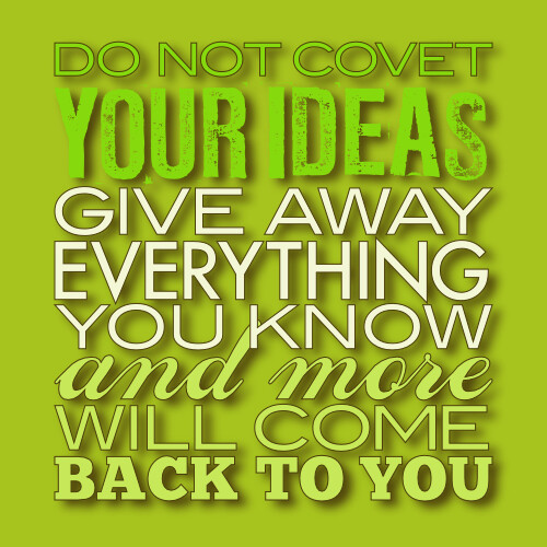 Do not covet your ideas