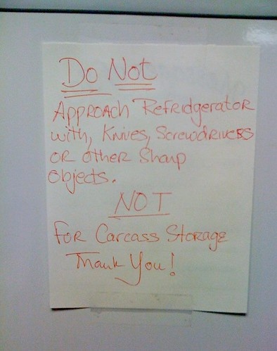 DO NOT Approach Refridgerator [sic] with knives, screwdrivers or other sharp objects.  NOT for carcass storage  Thank you!