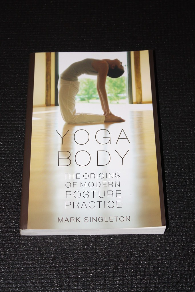 Yoga Body:  The Origins of Modern Posture Practice by Mark Singleton