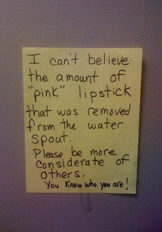 I can't believe the amount of 'pink' lipstick that was removed from the water spout. Please be more considerate of others. You know who you are!
