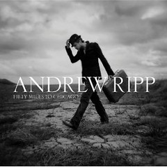 Andrew Ripp - Fifty Miles to Chicago