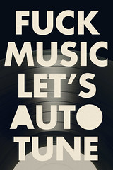 autotune poster (Iain Burke) Tags: summer music art poster typography design graphic arts vinyl rawr sound record iain burke 2010 vinylrecord posterdesign autotune musicindustry may2010 iainburke fuckmusic summer2010 octopocalypse iainvandoucheberg vandoucheberg fuckmusicletsautotune