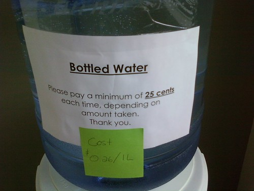 BOTTLED WATER Please pay a minimum of 25 cents each time, depending on amount taken. Thank you. (Cost: $0.26/liter)