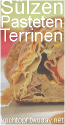 Blog-Event XLVI - S�lzen, Pasteten Terrinen (Abgabeschluss 15. Juni 09)