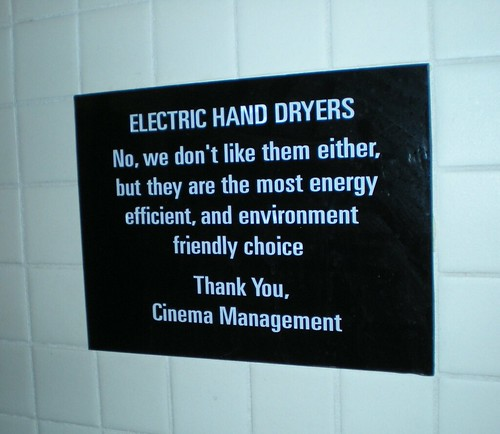 ELECTRIC HAND DRYERS No, we don't like them either, but they are the most energy efficient, and environment friendly choice  Thank You, Cinema Management