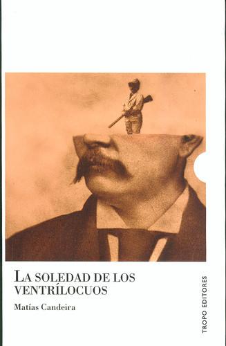 Matías Candeira, La soledad de los ventrílocuos