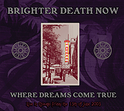 BRIGHTER DEATH NOW: Where Dreams Come True: Live in Chicago (Cold Meat Industry 2009)