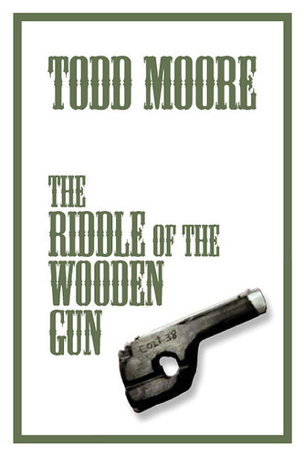 Todd Moore | The Riddle Of The Wooden Gun