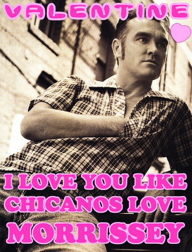 A picture of Moz: 'VALENTINE: I love you like Chicanos love Morrissey.'