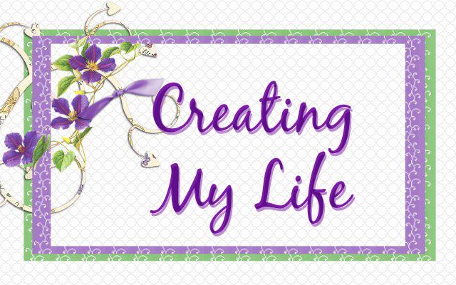 Creating My Life