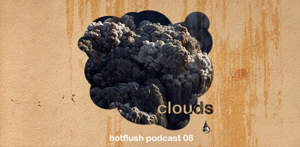 Hotflush Podcast 08 (Clouds) (Image hosted at FlickR)