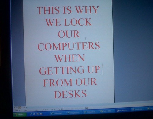 THIS IS WHY WE LOCK OUR COMPUTERS WHEN GETTING UP FROM OUR DESKS