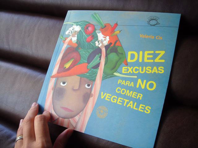 """Diez excusas para no comer vegetales"", by Valeria Cis"