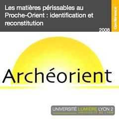 2008_2009 Archeorient : Les matières périssables au Proche-Orient
