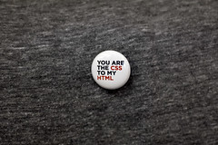 You are the CSS to my HTML (chrisglass) Tags: button css html renegadecraftfair popandshorty