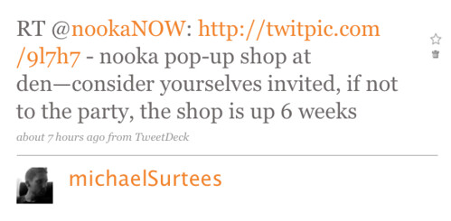 RT @nookaNOW: http://twitpic.com/9l7h7 - nooka pop-up shop at den—consider yourselves invited, if not to the party, the shop is up 6 weeks