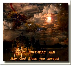 HAPPY BIRTHDAY JIM! (fantartsy JJ *2013 year of LOVE!*) Tags: life birthday love blessings hope friend happybirthday hugs greetingcard soe visualart aclass iloveit blueribbonwinner altruistic bej fineartphotos totalawesomeness platinumphoto anawesomeshot impressedbeauty diamondclassphotographer flickrdiamond citrit ysplix amazingamateur proudshopper dragondagger multimegashot rubyphotographer bestofthbest passionateinspirations artofimages novusvitanewlife zuzkasfaves graphicmaster heavenlycaptures