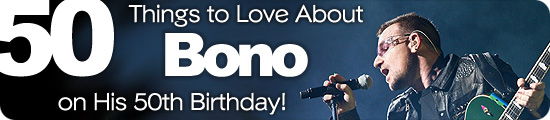 50 Things to Love About Bono