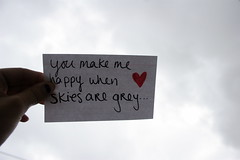 """You make me happy when skies are grey"" di ineedabettername"