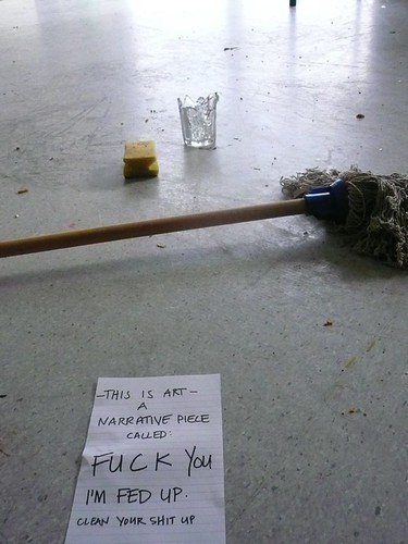 -THIS IS ART- A NARRATIVE PIECE CALLED: FUCK YOU I'M FED UP. CLEAN YOUR SHIT UP.