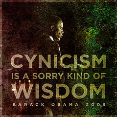 Best Obama quotes : Cynicism is a sorry kind of wisdom.