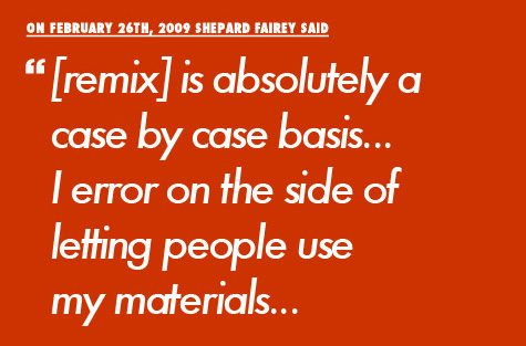 Shepard Fairey said [remix] is absolutely a case by case basis... I error on the side of letting people use my materials