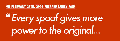 Shepard Fairey said Every spoof gives more power to the original