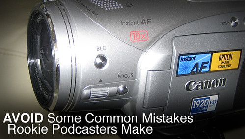 Avoid Some Common Mistakes Rookie Podcasters Make