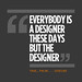 everybody is a designer these days but the designer