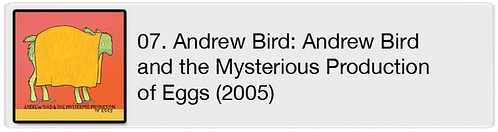 07. Andrew Bird - Andrew Bird and the Mysterious Production of Eggs (2005)