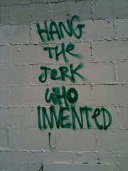 Hang the jerk who invented...