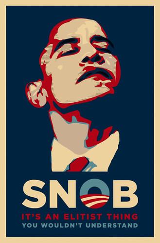 Barack Obama - Snob.  Just Say NOBAMA.  No Elitist Snobs Wanted.  Impeach Obama NOW.