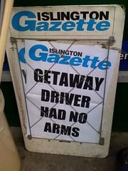 ARMLESS GETAWAY (szen_volta) Tags: news sign typography newspaper arms getaway text billboard type driver armless islington gazette